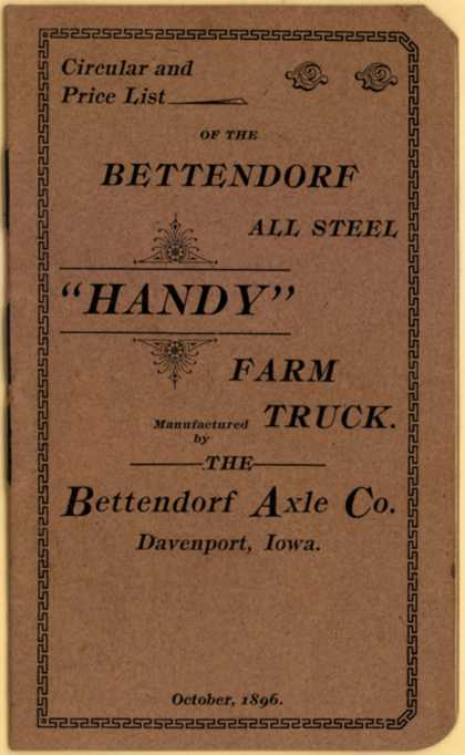 "Bettendorf Axle Co.'s Handy Farm Truck – Circular and Price List of the Bettendorf All Steel ""Handy"" Farm Truck. (1896)"