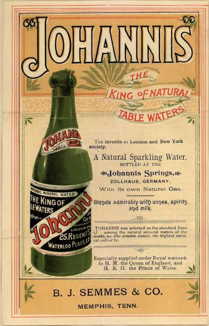 "B. J. Semmes & Co.'s Johannis Sparkling Water – ""Johannis"" The King of Natural Table Waters"