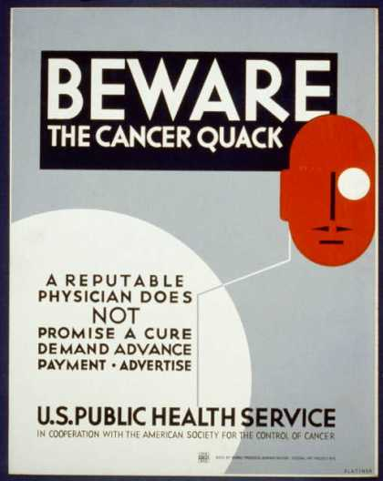Beware the cancer quack – A reputable physician does not promise a cure, demand advance payment, advertise / Plattner. (1936)
