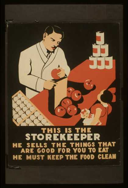 This is the storekeeper – He sells the things that are good for you to eat – He must keep the food clean. (1936)