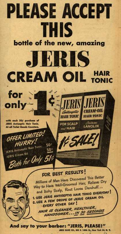 Jeri's hair tonic and cream oil – PLEASE ACCEPT THIS bottle of the new, amazing JERIS CREAM OIL HAIR TONIC for only 1 cent (1947)