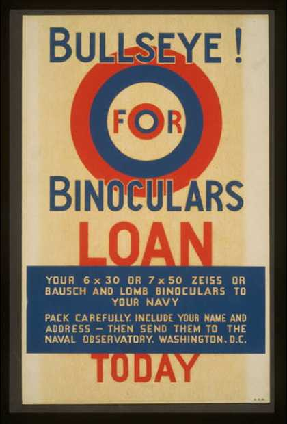 Bullseye! for binoculars – loan your 6 x 30 or 7 x 50 Zeiss or Bausch & Lomb binoculars to your Navy .... (1941)