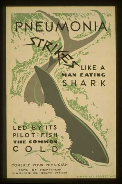 Pneumonia strikes like a man eating shark led by its pilot fish the common cold – Consult your physician / G.S., Jr. (1936)