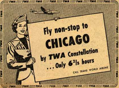 Trans World Airline's Chicago – Fly non-stop to Chicago by TWA Constellation ...Only 6 2/5 hours (1948)