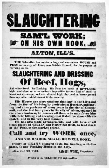 Slaughtering Sam'l Work; on his own hook. Alton, Ill's. The subscriber has erected a large and convenient house and pens, in the city of Alton, near S (1840)