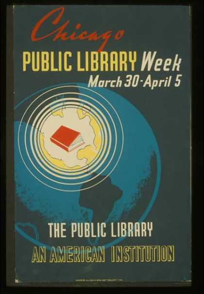 Chicago public library week – March 30 – April 5 – The public library – an American institution / A.S. (1936)