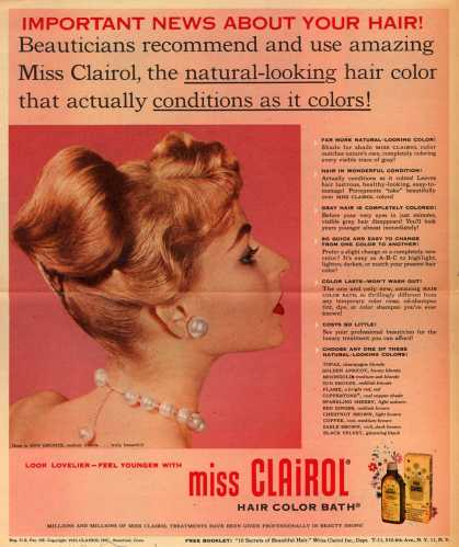 Clairol Incorporated's Miss Clairol Hair Color Bath – Important News About Your Hair! Beauticians recommend and use amazing Miss Clairol, the natural-looking hair color that actually conditions as it col (1953)