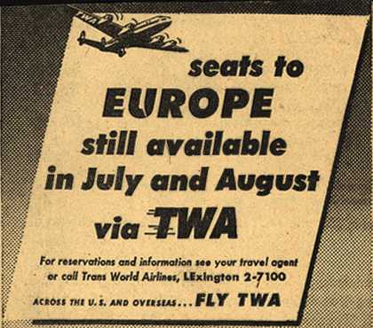 Trans World Airline's Europe – Seats to Europe still available in July and August via TWA (1952)