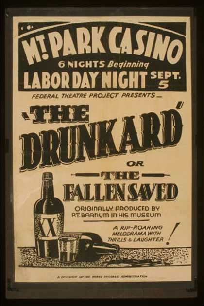 "Federal Theatre Project presents ""The drunkard or the fallen saved"" – Originally produced by P.T. Barnum in his museum: A rip-roaring melodrama with (1938)"