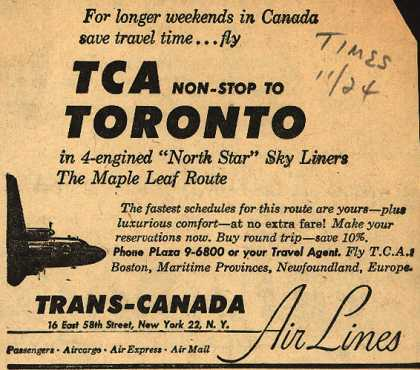 "Trans-Canada Air Line's Toronto – For longer weekends in Canada save travel time... fly TCA Non-Stop to Toronto in 4-engined ""North Star"" Sky Liners. The Maple Leaf Route (1948)"