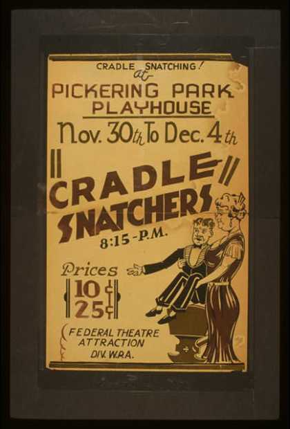 """""""Cradle snatchers"""" – Cradle snatching! at Pickering Park Playhouse. (1936)"""