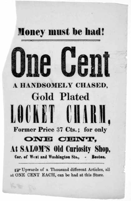 Money must be had! One cent a handsomely chased gold plated locket charm, former price 37 cents.; for only one cent. at Salom's Old curiosity shop. Co (1861)
