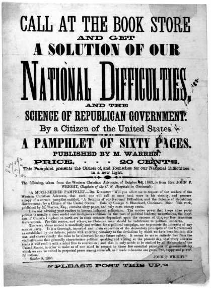 Call at the book store and get a solution of our national difficulties, and the science of Republican government. By a citizen of the United States. A (1863)