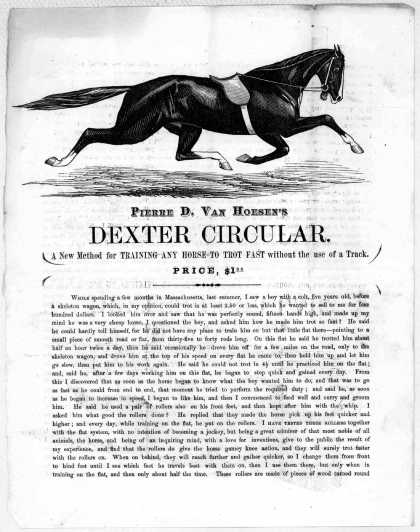 Pierre D. Van Hoesen's Dexter circular. A new method for training any horse to trot fast without the use of a track. [n. p.] [c. 1868]. (1868)