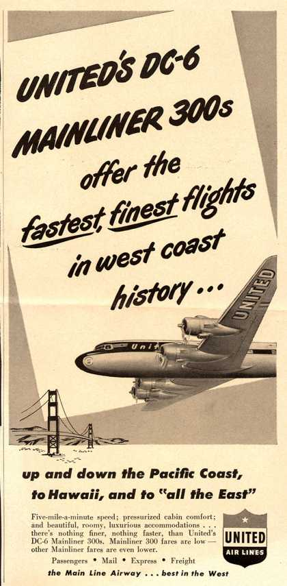 United Air Line's DC-6 Mainliner 300s – United's DC-6 Mainliner 300s offer the fastest, finest flights in west coast history... (1948)